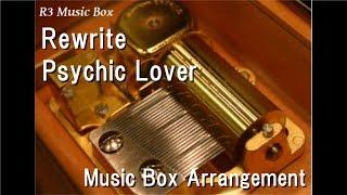 "Rewrite/Psychic Lover [Music Box] (Key ""Rewrite"" OP)"
