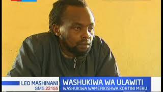 Washukiwa wanaodaiwa kumlawiti mwanamume mmoja wamefikishwa kortini katika kaunti ya Meru