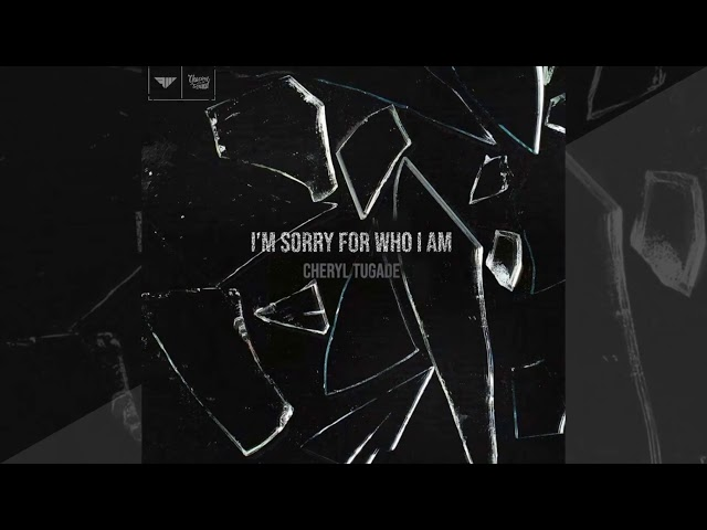 Cheryl Tugade - I'm Sorry For Who I Am [Official]