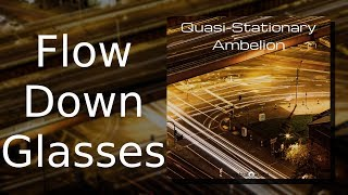 Ambelion: Flow Down Glasses {Quasi-Stationary, Track 10)