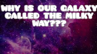 WHY IS OUR GALAXY CALLED THE MILKY WAY????