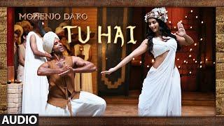 """""""TU HAI"""" Full Song (Audio)   MOHENJO DARO   Hrithik"""
