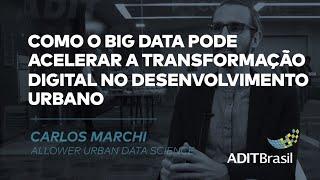 Como o Big Data pode acelerar a transformação digital - Carlos Marchi