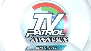 TV Patrol Southern Tagalog - June 7, 2019