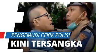 Viral Pengemudi Cekik Polisi karena Tak Terima Ditilang, Kini Tertunduk Lesu Jadi Tersangka