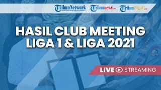 Konferensi Pers Hasil Club Meeting liga 1 dan Liga 2 2021