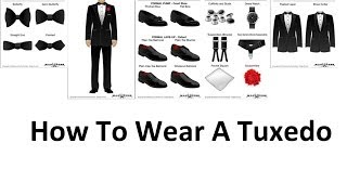 How To Wear A Tuxedo   A Mans Guide To Wearing Black Tie   Tuxedos For Men Video