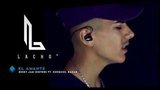 EL AMANTE - Nicky Jam (Cover) - Lacho™ ft. Ezequiel Bazan