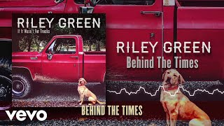 Riley Green Behind The Times