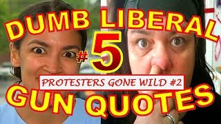 Dumbest Liberal Gun Quotes 5   Best Anti Gun Fails Compilation   Protesters Gone Wild #2