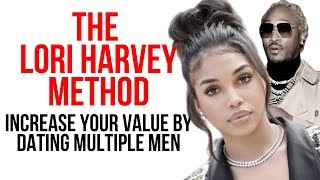 The lori Harvey method - Increase your value by dating multiple men