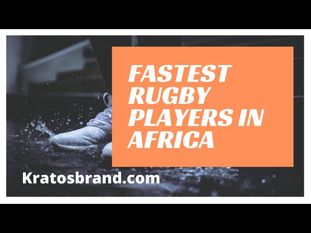 Fastest Rugby players in Africa (Latest update 2021)
