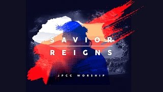 JPCC Worship - Savior Reigns - Studio Version (Official Music Video)