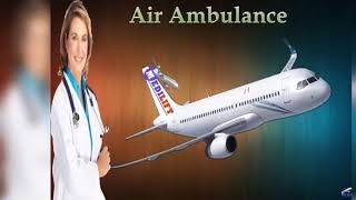 Air Ambulance in Patna and Guwahati by Medilift Ambulance with MD Doctor