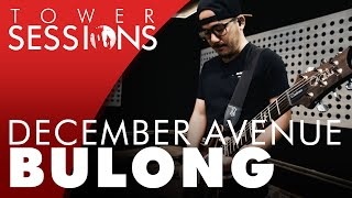 December Avenue - Bulong | Tower Sessions (3/4)