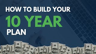 How to Build Your 10-Year Plan