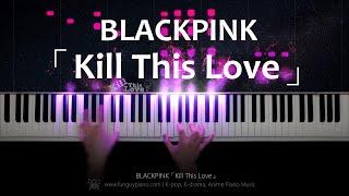 BLACKPINK「Kill This Love」Piano Cover