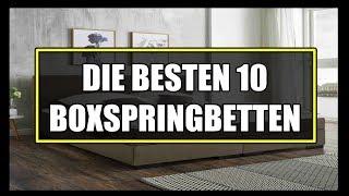 DIE BESTEN 10 BOXSPRINGBETTEN ★ Boxspringebett Test ★ Boxspringbett kaufen ★ Welches Bett kaufen?