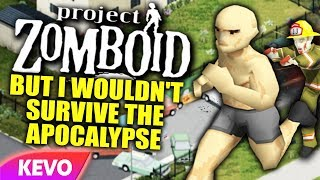 Project Zomboid but I wouldn't survive the apocalypse