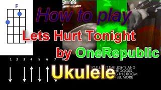 How to play Lets Hurt Tonight by OneRepublic  Ukulele