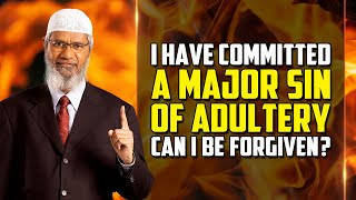 I have Committed a Major Sin of Adultery. Can I be forgiven? - Dr Zakir Naik