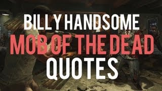 Billy Handsome Audio Quotes in Mob of the Dead - Black Ops 2 ZOMBIE AUDIO FILES
