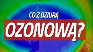 Czy dziura ozonowa wciąż istnieje?
