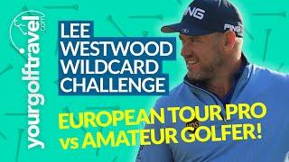 LEE WESTWOOD WILDCARD GOLF CHALLENGE: Amateur Golfer VS European Tour Player 3 Hole Challenge