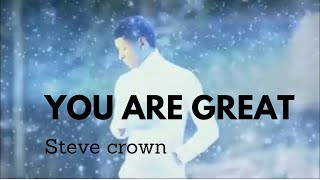 Steve Crown You are Great (Official Video