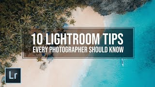 10 LIGHTROOM Tips To Improve Your PHOTOGRAPHY Editing