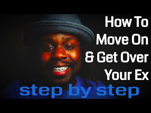 How To Move On And Get Over Your Ex by Sylvester McNutt III