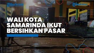 Malam Lebaran Pertama, Wali Kota Samarinda Andi Harun Ikut Bersihkan Pasar