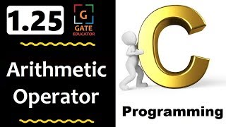 1.25 - Arithmetic Operator in C | GATE Lectures | C Programming Tutorial | GATE Educator | HINDI