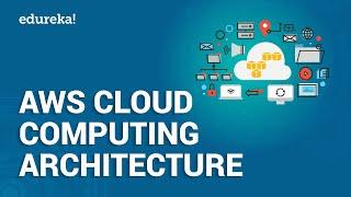 AWS Cloud Computing Architecture   AWS Certification   AWS Tutorial For Beginners   Edureka