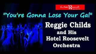 """""""You're Gonna Lose Your Gal""""  Reggie Childs Hotel Roosevelt Orchestra 1933"""