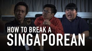 How To Break A Singaporean