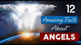 INCREDIBLE TRUTH about ANGELS | 12 Facts you need to know
