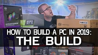 How To Build A Gaming PC In 2019! Part 2   THE BUILD