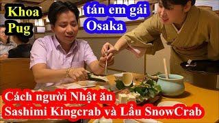 Cách ăn Sashimi King Crab và lẩu Snow Crab của người Nhật - Khoa Pug xuống Osaka tán em gái Nhật