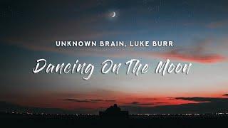 Unknown Brain - Dancing On The Moon (Lyrics) feat. Luke Burr