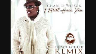 CHARLIE WILSON ft. NUTTA BUTTA - I Still Have You (DJ Soulchild Remix)