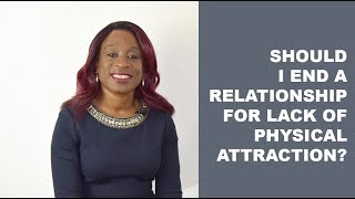 Physical Attraction: Should I end a relationship for lack of it?