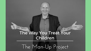 The Way You Treat Your Children