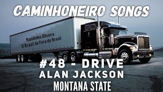 #48 - Drive - Alan Jackson - Montana Hwy - Caminhoneiro Songs