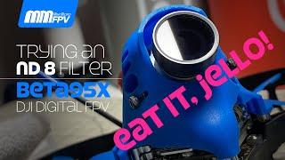 Trying an ND8 Filter on my Beta95X Caddx Vista DJI Digital FPV System, or Eat it, Jello!
