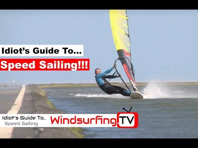 Idiot's Guide To... Speed sailing - Ben Proffitt - Windsurfing.TV