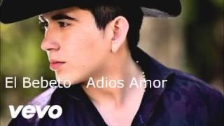 El Bebeto   Adios Amor + Link de descarga Estreno 2017