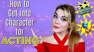 How to Get Into Character for Acting