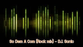 So Dem A Com (Rock mix) - DJ. Sonic