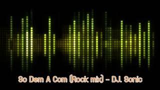 So Dem A Com (Rock mix) - DJ. Sonic